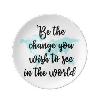 Seja a mudança que você deseja ver na placa do prato de porcelana