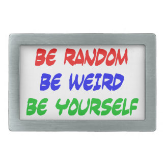 Seja aleatório seja estranho seja você mesmo