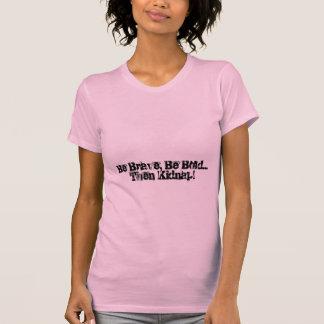 Seja bravo, seja corajoso… Sequestre então! T-shirts