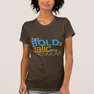 seja CORAJOSO ou itálico nunca REGULAR Camisetas