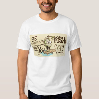 Seja cuidadoso o que você pesca para! tshirts