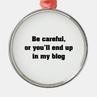 Seja cuidadoso ou você terminará acima em meu ornamento redondo cor prata