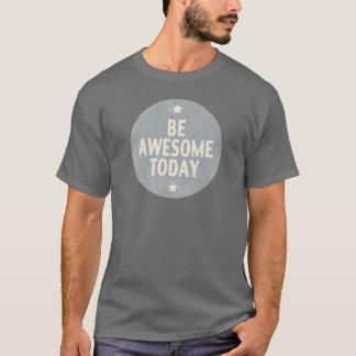 Seja impressionante hoje camiseta