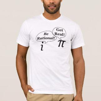 Seja racional, obtenha real! camiseta