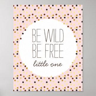 Seja selvagem, seja decoração livre da parede do pôster