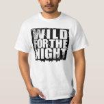 Selvagem para a noite camisetas