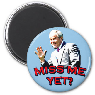 Senhorita Me Ainda? Tshirt de George W Bush Imã De Geladeira