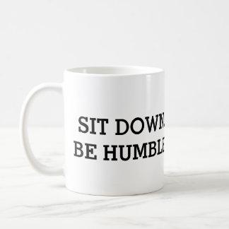 Sente-se para baixo. Seja humilde. Caneca