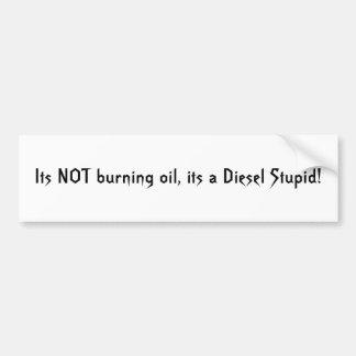 Seu óleo de queimadura, seu um diesel estúpido! adesivo para carro