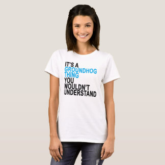Seu um t-shirt da coisa de Groundhog ''. .png Camiseta