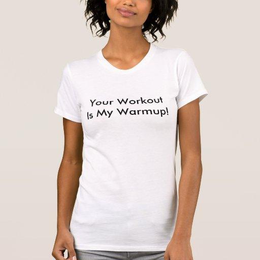 Seu WorkoutIs meu Warmup! Tshirts