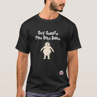 Soja Gordito Pero Bailo Bueno Camiseta