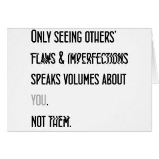 Somente vendo outro Flaws fala volumes sobre você Cartão Comemorativo