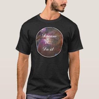 Sonhe-o, faça-o - espaço camiseta