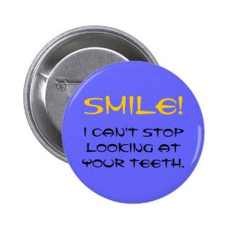SORRISO! , Eu não posso parar de olhar seus dentes Bóton Redondo 5.08cm