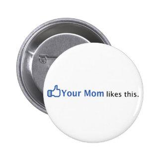 Sua mamã gosta desta botons