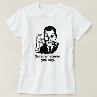 """""""Sure, o que quer que você diz"""" a camisa"""