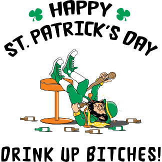 Happy St Patrick's Day - Drink Up Bitches T-Shirts
