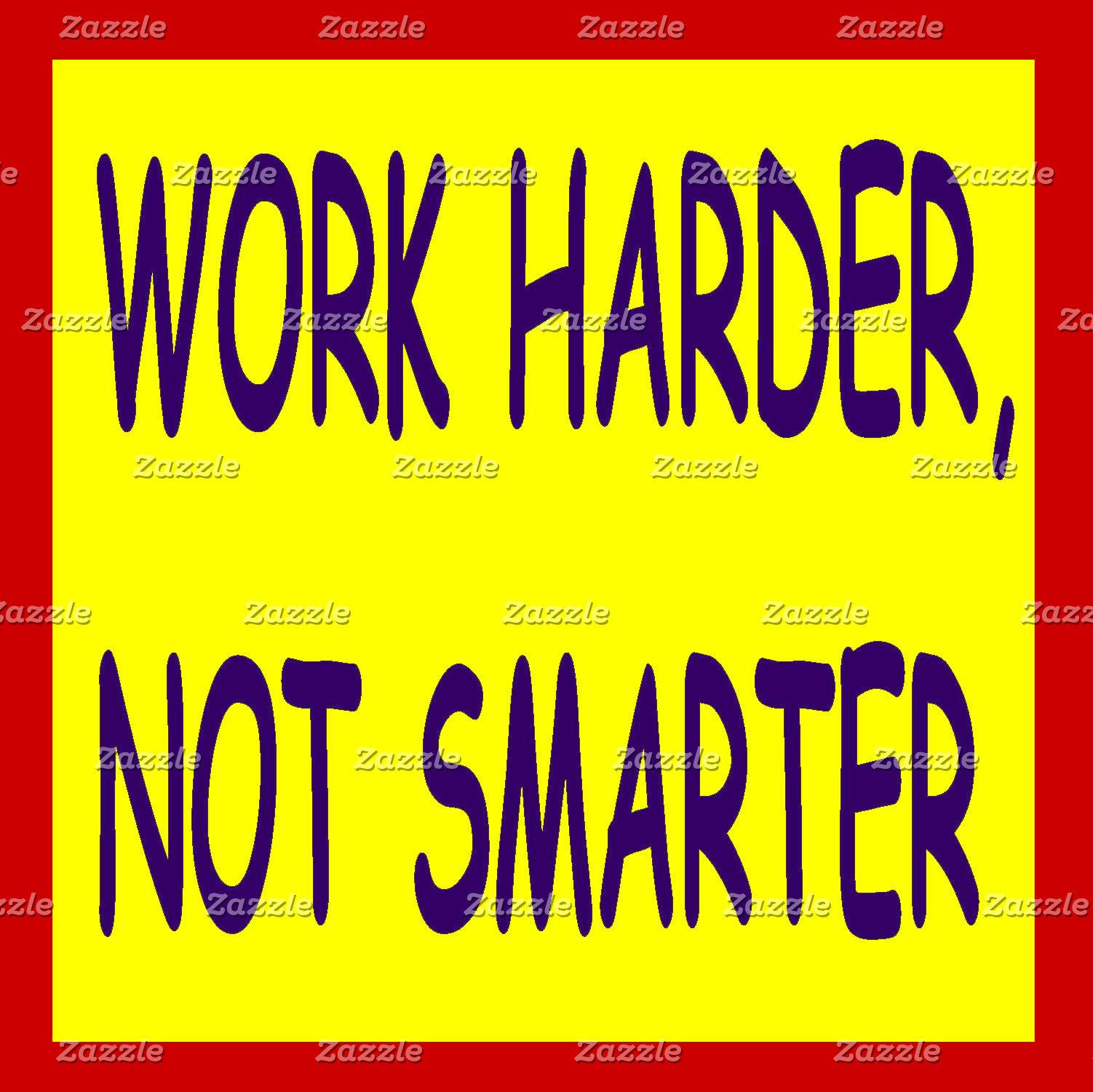 WORK HARDER NOT SMARTER