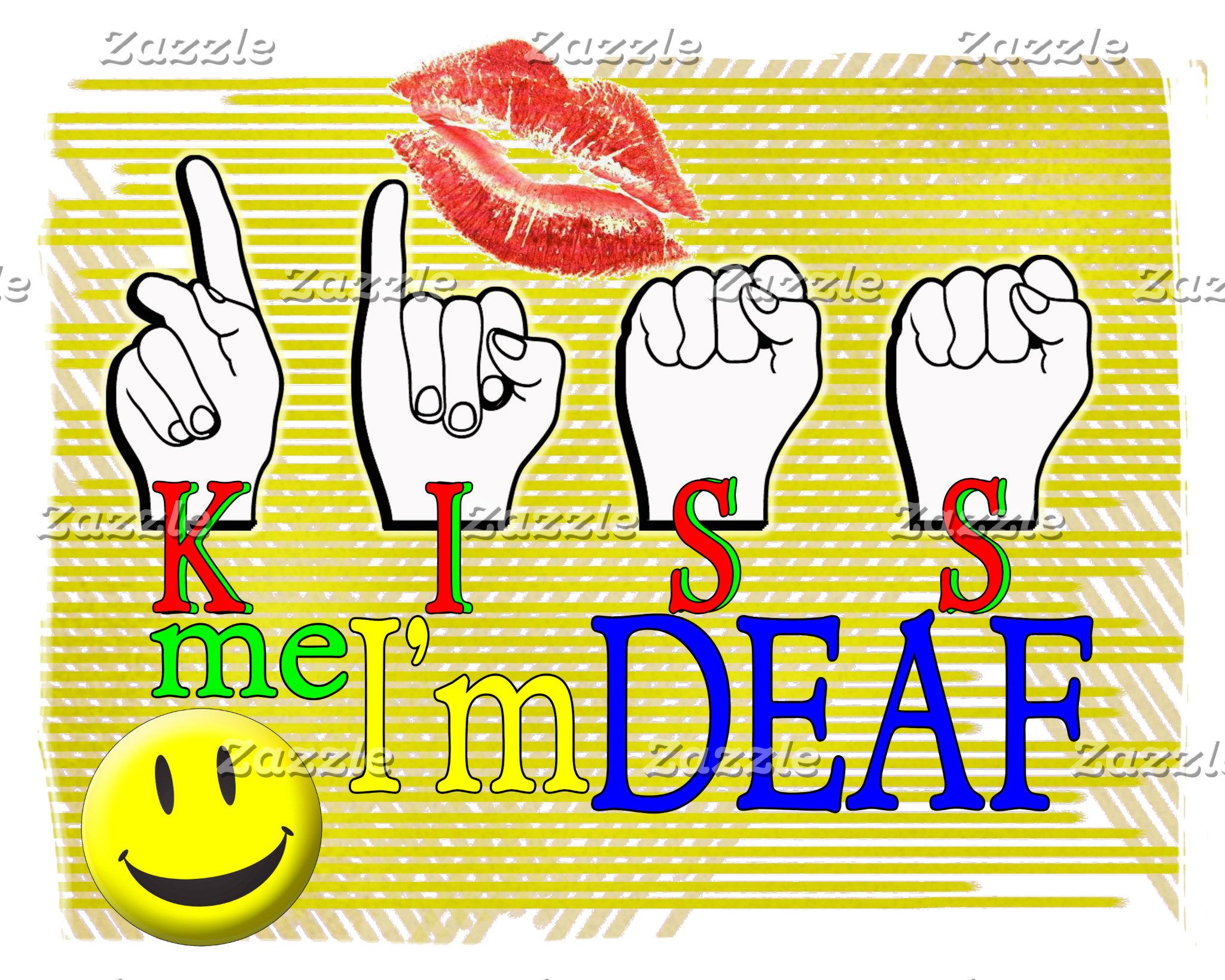 KISS ME I'M DEAF!