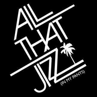 All That Jizz