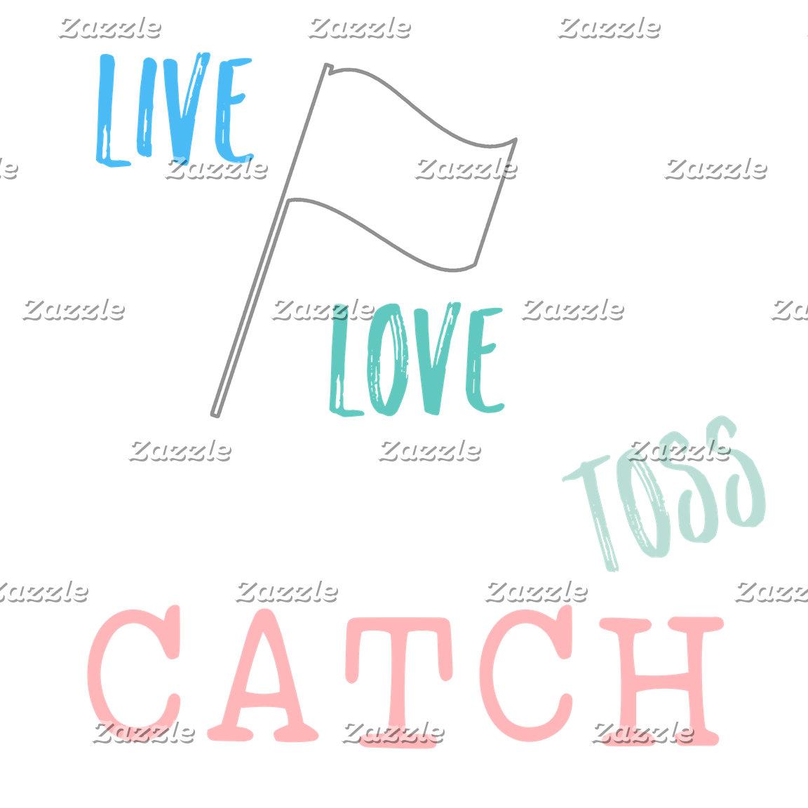 Live, Love, Toss, CATCH