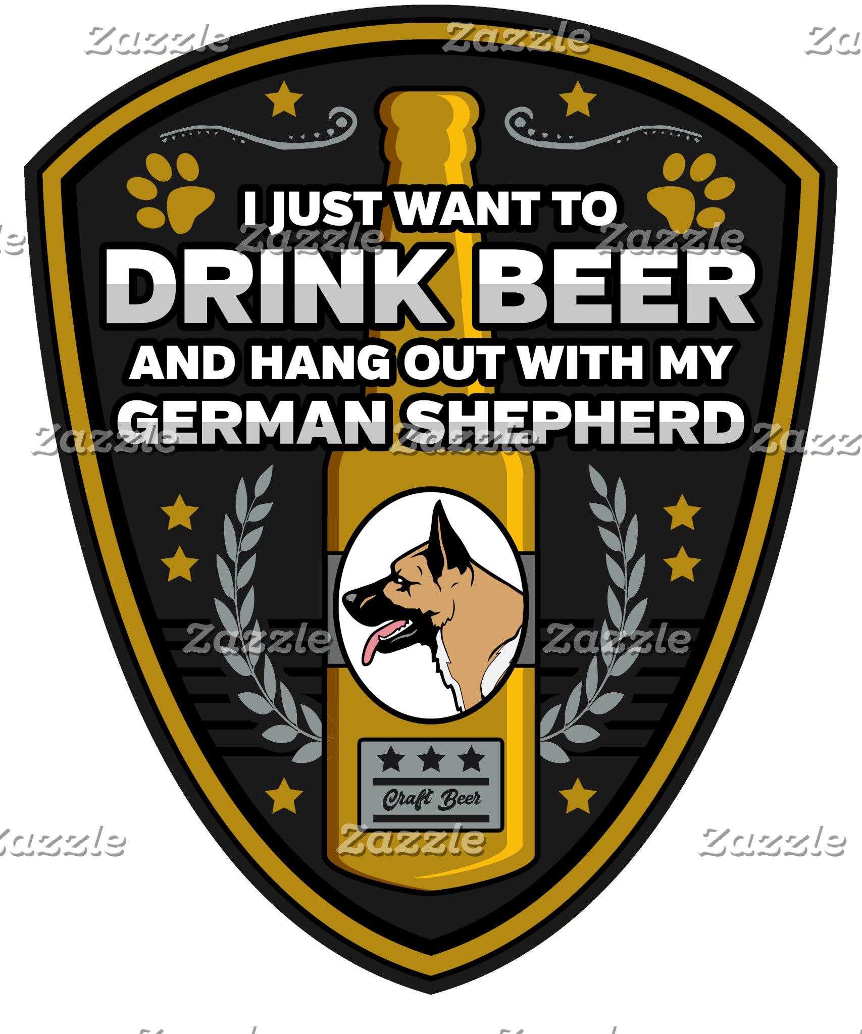 German Shepherd I Just Want To Drink Beer