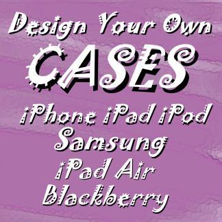 Design Your Own iPAD, iPHONE, BlackBerry,  Cases