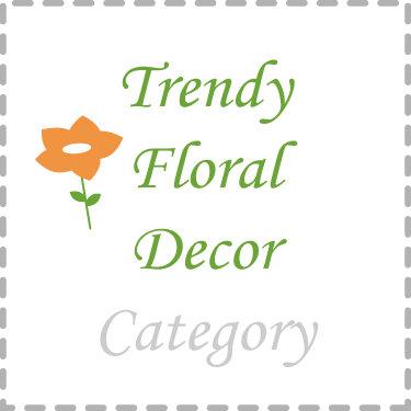 Trendy Floral Decor