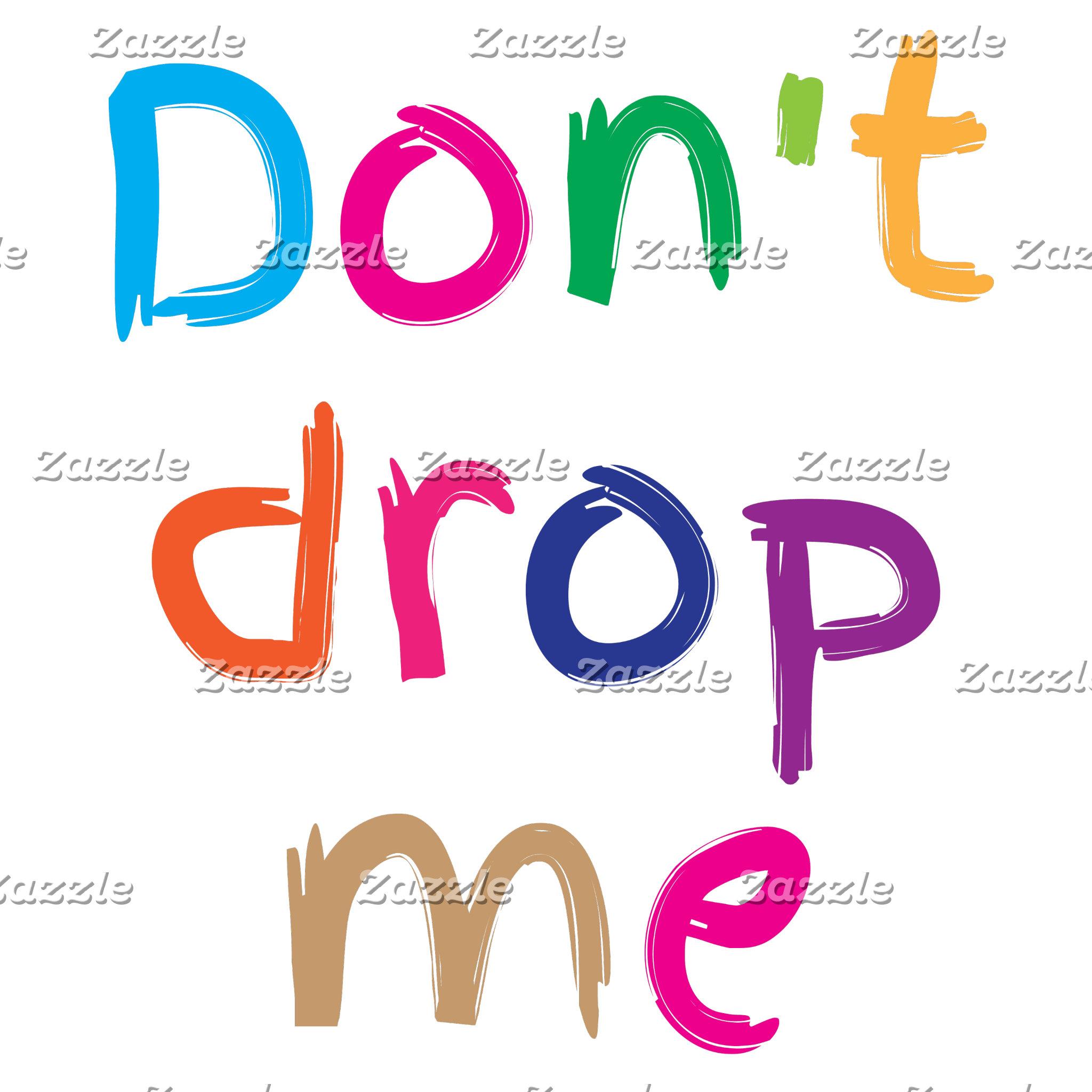 Don't DROP ME!