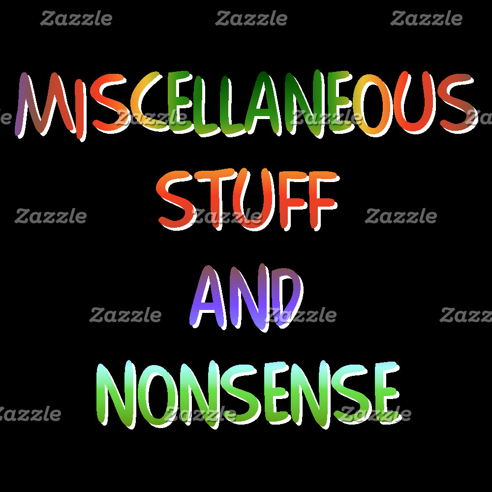 Miscellaneous Stuff and Nonsense