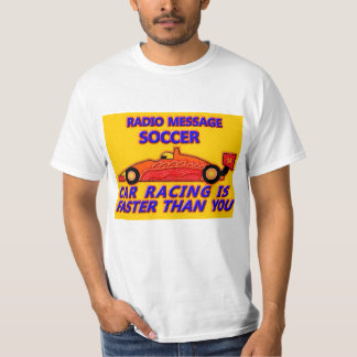 T-Shirts Soccer, Car Racing Is Faster Than You Camiseta