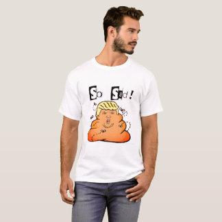 Tão triste! Anti Tshirt do trunfo Camiseta