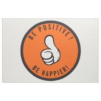 Tecido Seja positivo! Esteja mais feliz!