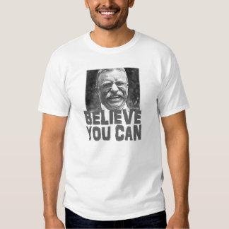 Teddy Roosevelt: Acredite que você pode Camiseta