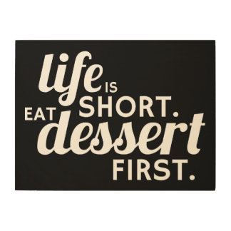 Tela De Madeira A vida é curta. Coma a sobremesa primeira
