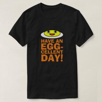 Tenha um dia do Ovo-cellent Camisetas