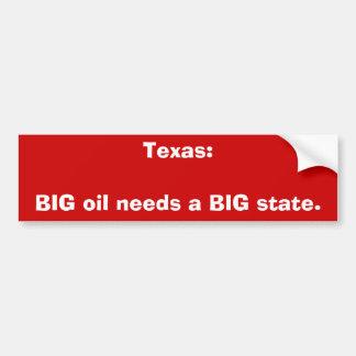 Texas: O óleo GRANDE precisa um estado GRANDE Adesivo Para Carro