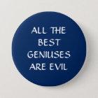 Todos os melhores gênios são botão mau do crachá