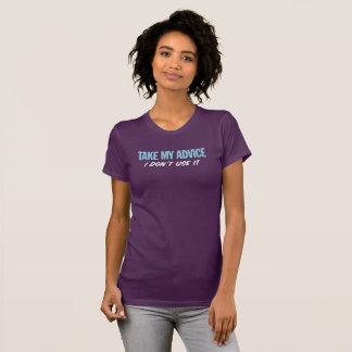 Tome meu conselho. Eu não o uso. Camiseta