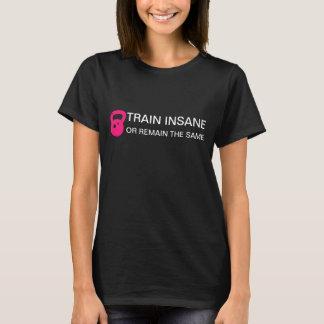 Treine insano ou permaneça o mesmos camiseta