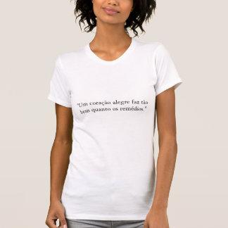 """""""Um coração alegre faz tão bem quanto os remédi... T-shirt"""