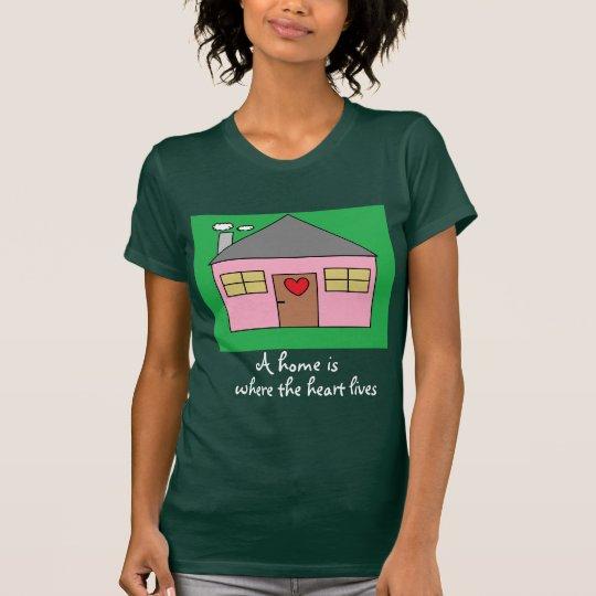 Uma casa é o lugar onde o coração vive desenho camiseta