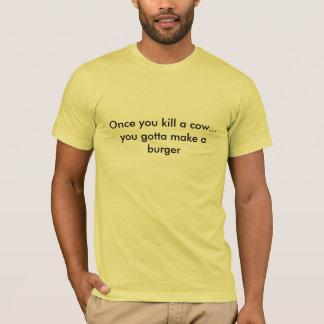Uma vez que você mata uma vaca. CAMISA DE T