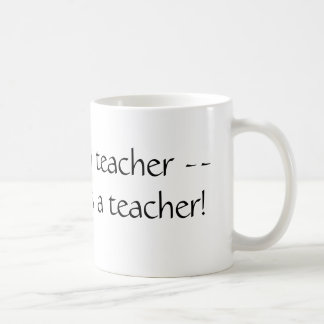 Uma vez um professor -- Sempre um professor! Caneca De Café