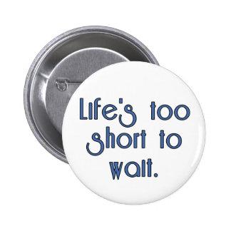 Vida demasiado curta para esperar bóton redondo 5.08cm