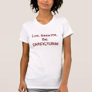 Viva, respire, seja: FARFIGTUBIN! T-shirt