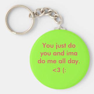 Você apenas fá-lo e o ima faz-me o dia inteiro., < chaveiro