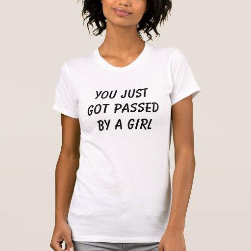 Você apenas obteve passado por uma menina camisetas
