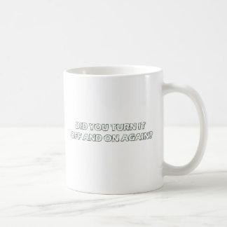 Você desligou-o e sobre outra vez? caneca de café